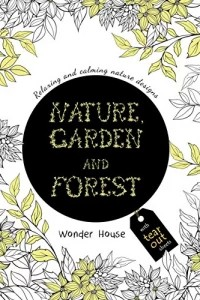Nature, Garden and Forest: Colouring books for Adults with tear out sheets